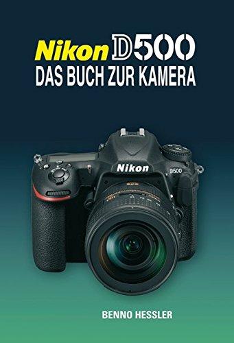 NIKON D500 DAS BUCH ZUR KAMERA Gebundenes Buch – 18. August 2016 Benno Hessler Point of Sale Verlag 3941761633 Farbfotografie