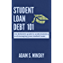 Student Loan Debt 101: The Definitive Guide to Understanding and Managing Your Student Loans
