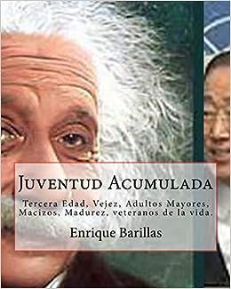 Juventud Acumulada: Tercera Edad, Vejez, Adultos Mayores, Macizos, Madurez