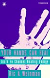 Your Hands Can Heal: Learn to Channel Healing Energy