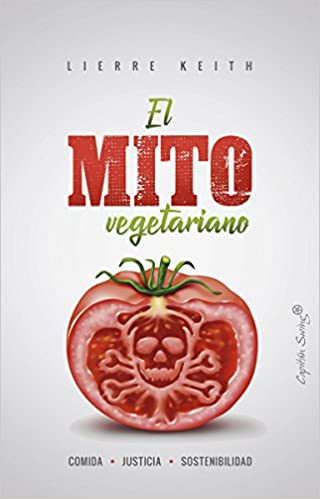 El Mito Vegetariano Spanish Edition 9788494871023 Keith Lierre Arranz Violeta Books