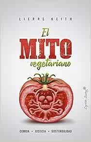 El Mito Vegetariano Spanish Edition 9788494871023 Keith Lierre Arranz Violeta Books