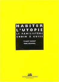 Habiter l'Utopie : Le Familistère Godin à Guise par Thierry Paquot