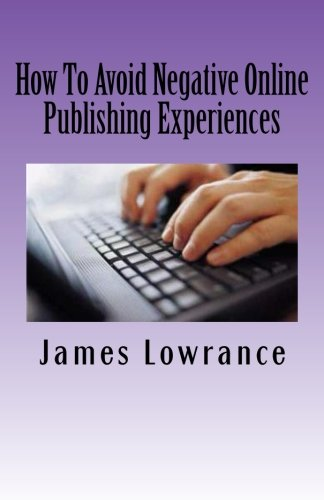 How To Avoid Negative Online Publishing Experiences: Cautiously Marketing Your Intellectual Property