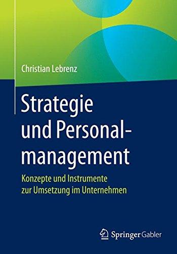 Strategie und Personalmanagement: Konzepte und Instrumente zur Umsetzung im Unternehmen