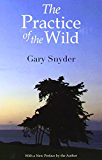 The Practice of the Wild: With a New Preface by the Author