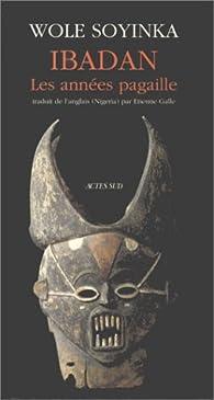 Ibadan les annees pagaille - memoires 1946-1965 par Wole Soyinka