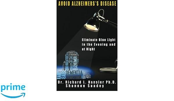 Avoid Alzheimers Disease: Eliminate blue light at night: Dr. Richard L. Hansler PhD: 9781517413521: Amazon.com: Books