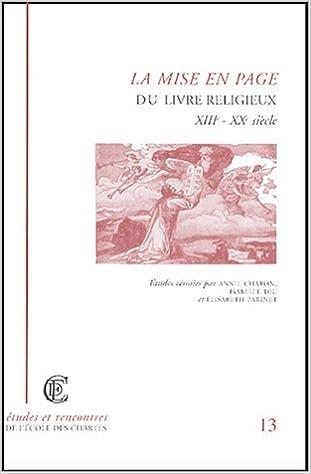 La Mise En Page Du Livre Religieux Xiiie Xxe Siecle Annie