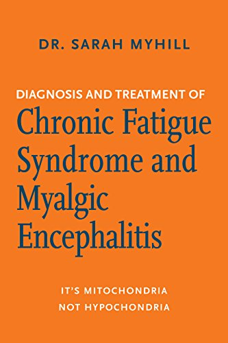 Diagnosis and Treatment of Chronic Fatigue Syndrome and Myalgic  Encephalitis, 2nd ed : It's Mitochondria, Not Hypochondria