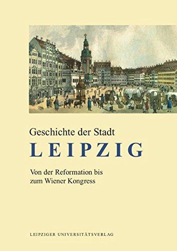 Geschichte der Stadt Leipzig: Von der Reformation bis zum Wiener Kongress Gebundenes Buch – 25. November 2016 Detlef Döring Uwe John Leipziger Uni-Vlg 3865838022