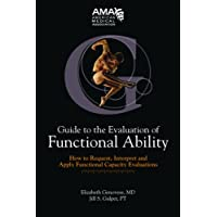 Guide to Evaluation of Functional Ability: How to Request, Interpet, and Apply Functional Capacity Evaluations: How to Request, Interpret and Apply Functional Capacity Evaluations