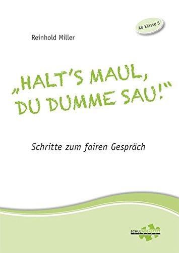 """""""Halt's Maul, du dumme Sau!"""": Schritte zum fairen Gespräch."""