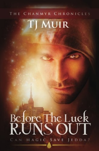 Before the Luck Runs Out: Can Magic Save Jedda? (Chanmyr chronicles) (Volume 1)