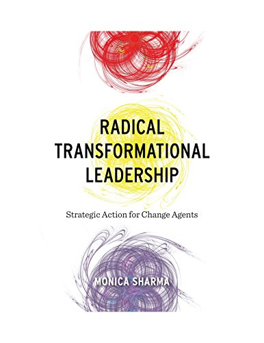 Radical Transformational Leadership: Strategic Action for Change Agents