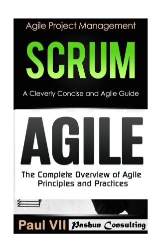 Agile Product Management: Scrum:  A Cleverly Concise Agile Guide & Agile: The Complete Overview of Agile Principles