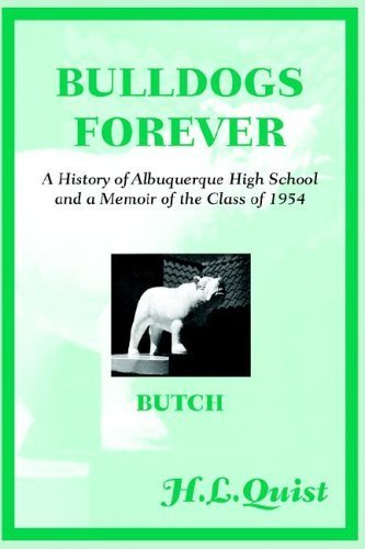 Bulldogs Forever: A History of Albuquerque High School and a Memoir of the Class of 1954 by H.L. Quist - Shopping Mall Albuquerque