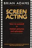Screen Acting, Brian Adams, 0958951209