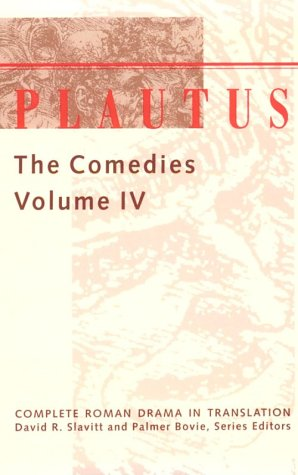 Plautus: The Comedies (Complete Roman Drama in Translation) (Volume 4)