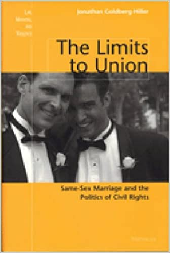 Book The Limits to Union: Same-Sex Marriage and the Politics of Civil Rights (Law, Meaning, And Violence)