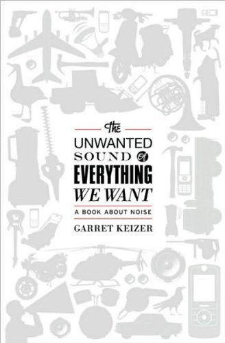 UnwantedSoundofEverythingWeWant(The Unwanted Sound of Everything We Want: A Book About Noise) [Hardcover](2010)byGarret Keizer (The Unwanted Sound Of Everything We Want)