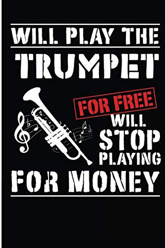 (Will Play The Trumpet For Free Will Stop Playing For Money: Trumpet Player Blank Lined Note Book)