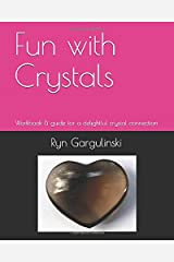 Fun  with Crystals: Workbook & guide for a delightful crystal connection Paperback