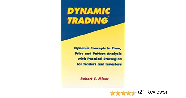 Dynamic Trading: Dynamic Concepts in Time, Price & Pattern ...