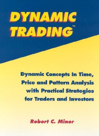 Dynamic Trading: Dynamic Concepts in Time, Price & Pattern Analysis With Practical Strategies for Traders & Investors by Brand: Traders Press