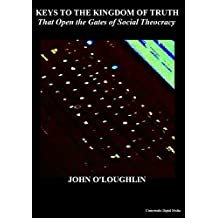 KEYS TO THE KINGDOM OF TRUTH: That Open the Gates of Social Theocracy (English Edition)