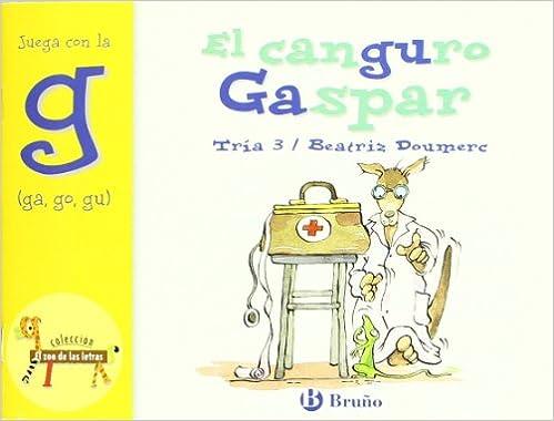 El canguro Gaspar / Gaspar the Kangaroo: Juega Con La G (Ga, Go, Gu) / Play with G (Ga, Go, Gu) (El Zoo De Las Letras / the Zoo of the Alphabets) ...