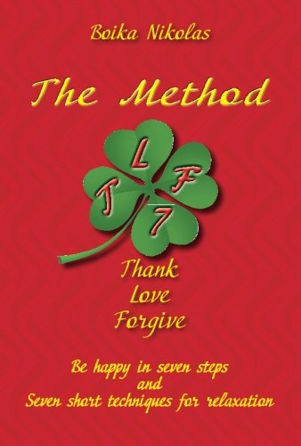 Read Online The Method TLF - Thank, Love, Forgive: Be happy in seven steps and seven short techniques for relaxation pdf