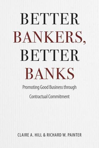 Better Bankers, Better Banks: Promoting Good Business through Contractual Commitment