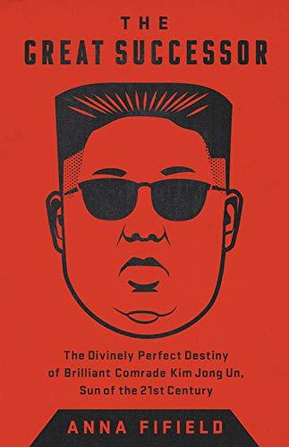 The Great Successor: The Divinely Perfect Destiny of Brilliant Comrade Kim Jong Un, Bright Sun of the Twenty-first Century