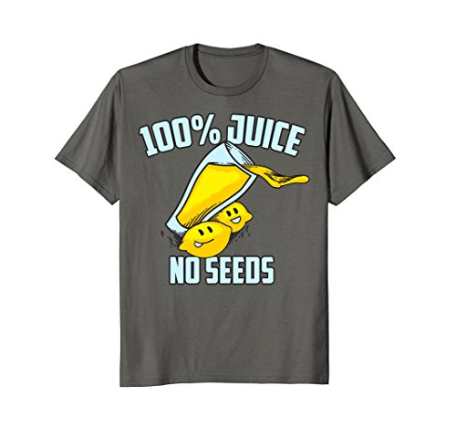 100 Juice No Seeds Shirt | Funny Men's Vasectomy Tee Gift