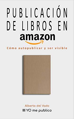 Publicación de libros en Amazon: Cómo autopublicar y ser visible (Yo me publico nº 4) por Alberto del Vado