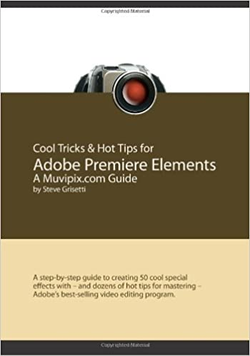 Cool Tricks & Hot Tips for Adobe Premiere Elements, A