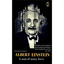ALBERT EINSTEIN: A man of many faces. The Entire Life Story (Great Biographies Book 1)