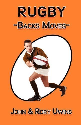 Rugby Backs Moves by Uwins, John, Uwins, Rory (2011)