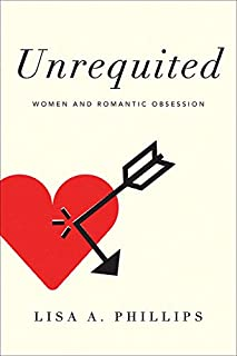 Book Cover: Unrequited: Women and Romantic Obsession