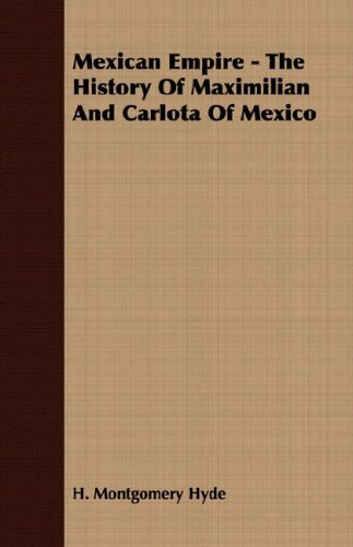 Download Mexican Empire - The History of Maximilian and Carlota of Mexico pdf