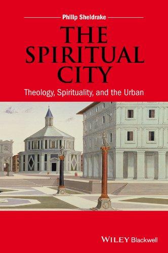 Download The Spiritual City: Theology, Spirituality, and the Urban pdf