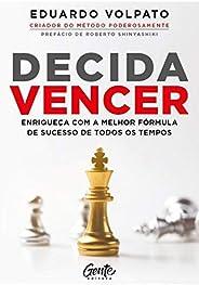 Decida vencer: Enriqueça com a melhor fórmula de sucesso de todos os tempos