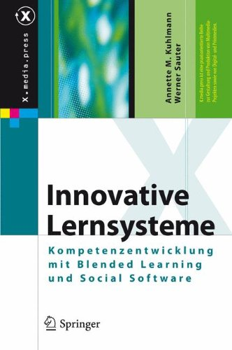 Download Innovative Lernsysteme: Kompetenzentwicklung mit Blended Learning und Social Software (X.media.press) (German Edition) ebook