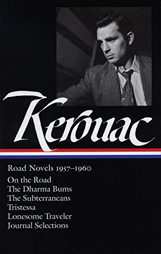 Jack Kerouac: Road Novels 1957-1960: On the Road / The Dharma Bums / The Subterraneans / Tristessa / Lonesome Traveler / Journal Selections (Library of America)