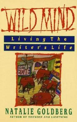 Natalie Goldberg: Wild Mind : Living the Writer's Life (Paperback); 1990 Edition