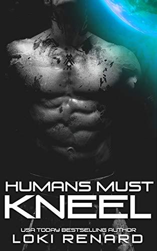 Humans Must Kneel (Possessive Aliens) by [Renard, Loki]