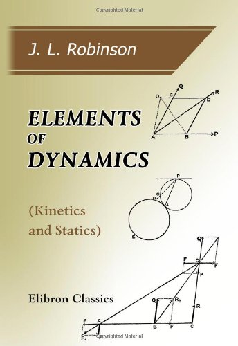 Download Elements of Dynamics (Kinetics and Statics): With Numerous Excercises PDF