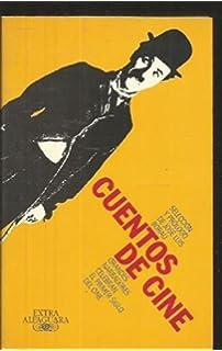 Cuentos de cine: Grandes narradores celebran el primer siglo del cine (Extra Alfaguara)