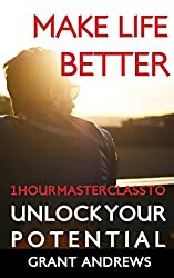Make Life Better: 1 Hour Master Class to Unlock Your Potential (English Edition)
